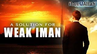 A Solution For Weak Iman  | Inspiring Speech