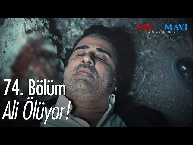 Ali ölüyor! - Aşk ve Mavi 74. Bölüm