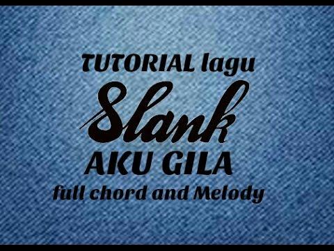 TUTORIAL SLANK - AKU GILA ( Chord and Melody )