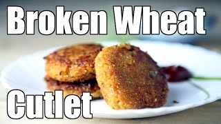 Broken Wheat Cutlet - Bulgur Wheat Veg Tikki | Simple Indian Recipes #9