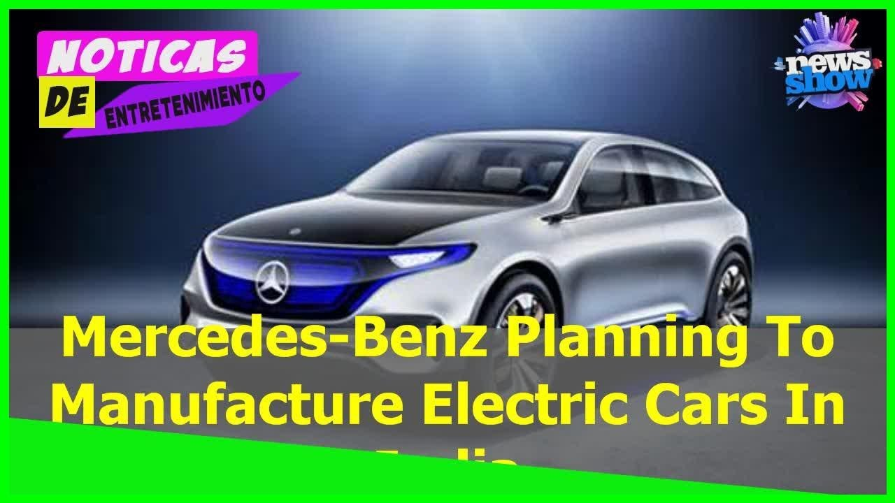 mercedes-benz planning to manufacture electric cars in india - car
