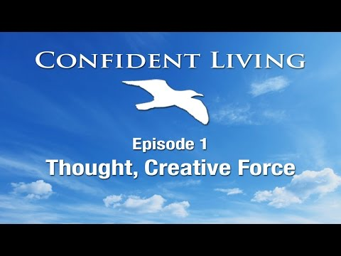 Confident Living Ep. 1: Thought, Creative Force