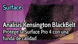 Surface Pro 4: Análisis de la mejor funda que he encontrado para ella (Kensington Blackbelt)