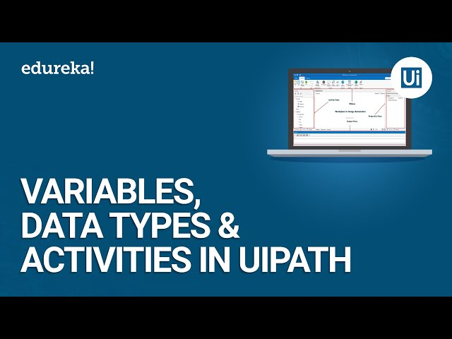 Variables, Data Types and Activities in UiPath | Basics of UiPath | UiPath Tutorial | Edureka