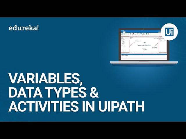 Variables, Data Types and Activities in UiPath | Basics of UiPath | UiPath Tutorial | Edureka