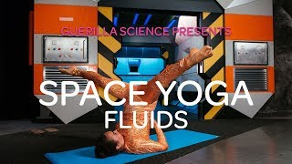 Mission 4 Fluids | SPACE YOGA | Guerilla Science