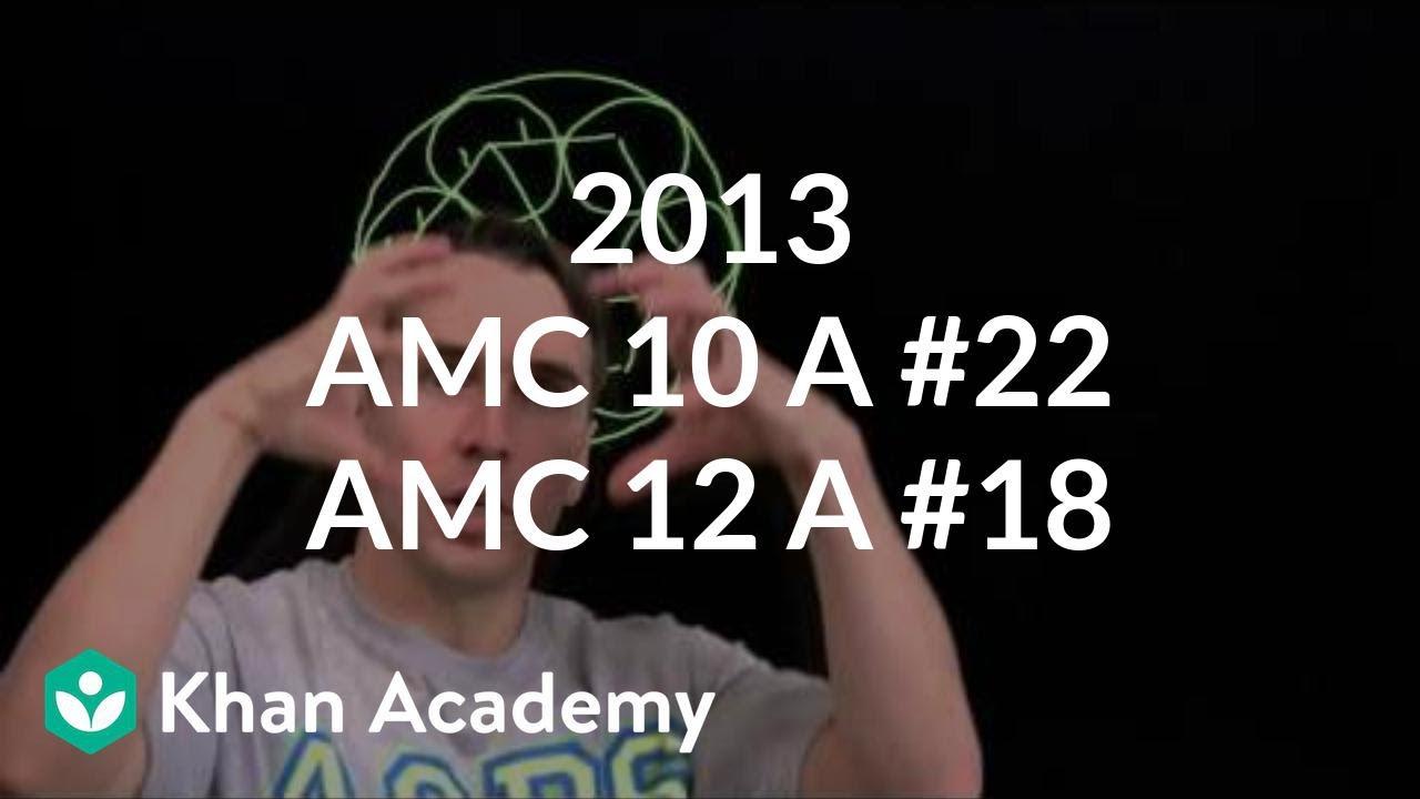 2013 AMC 10 A #22 / AMC 12 A #18 (video) | Khan Academy