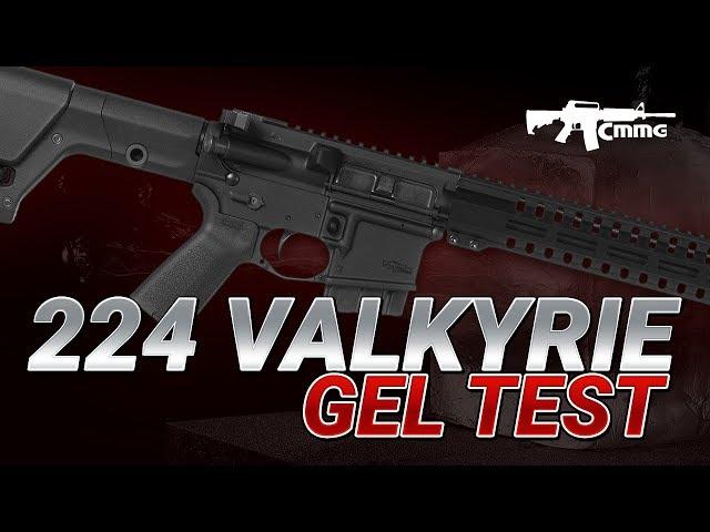 224 Valkyrie Gel Test - CMMG