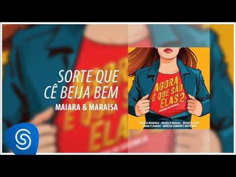 Maiara & Maraísa - Sorte Que Cê Beija Bem Agora É Que São Elas 2 Áudio