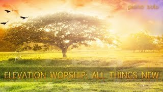 Elevation Worship: All Things New - Piano Instrumental Cover (with Lyrics)