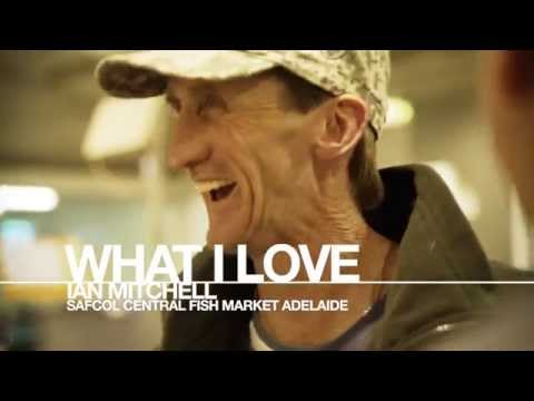 What I Love with Ian Mitchell, SAFCOL Fish Market – a South Australian Premium Food and Wine Story