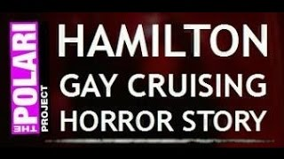 Hamilton Gay Cruising Horror Story Warning! (Episode #1)