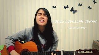 Download Lagu Kudus Kuduslah Tuhan Cover-Kezia Sutrisna mp3