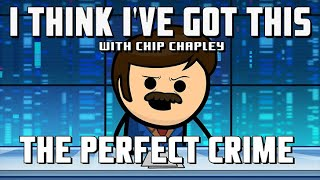 "I Think I've Got This With Chip Chapley - Episode 4 ""The Perfect Crime"""
