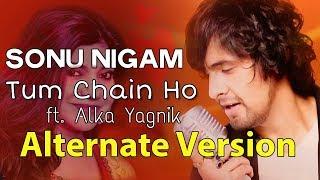 Tum Chain Ho (Alternate Version) | Sonu Nigam, Alka Yagnik