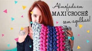 Almofada Maxi Crochê SEM AGULHAS