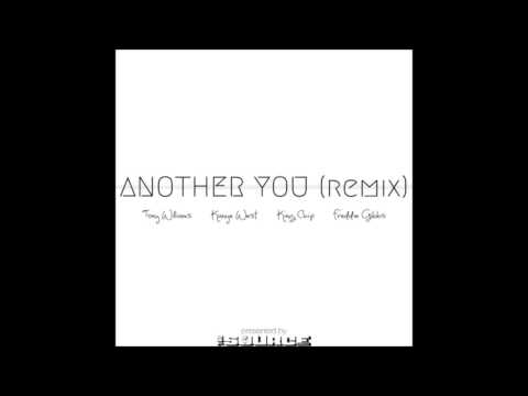 Another You (Remix) -  Tony Williams ft. King Chip, Freddie Gibbs & Kanye West