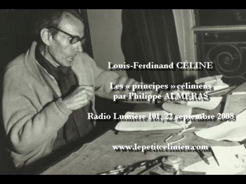 Louis-Ferdinand CÉLINE : Les « principes » céliniens par Philippe ALMÉRAS (2008)