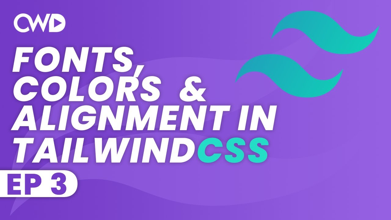 Fonts, Colors & Alignment in Tailwind CSS | Colors In Tailwind | Tailwind Tutorial | Learn Tailwind