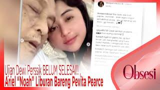 """Download Video Ujian Dewi Perssik BELUM SELESAI!! , Ariel """"Noah"""" Liburan Bareng Pevita Pearce - OBSESI MP3 3GP MP4"""