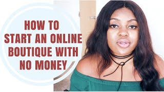 How To Start An Online Boutique WITH LITTLE TO NO MONEY