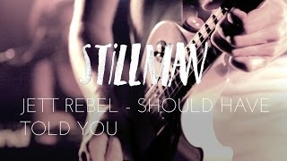 Jett Rebel - Should have told you