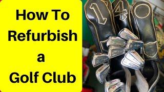 how to refurbish aฑ old golf club 2020