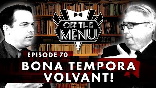 Off the Menu: Episode 70 - Bona Tempora Volvant!