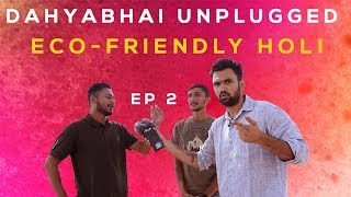 Dahyabhai unplugged episode 2 | Eco Friendly Holi || DUDE SERIOUSLY