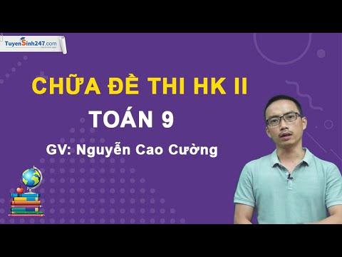 Chữa đề thi HK2 Toán 9 – Đề số 1 – Thầy Nguyễn Cao Cường