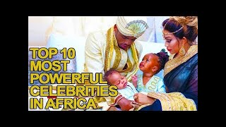 Top 10 most powerful celebrities in africa
