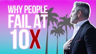 Why People Fail at 10X - Grant Cardone