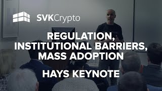 Regulation, Institutional Barriers, Mass Adoption - SVK Crypto Keynote at HAYS