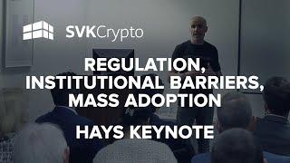 Regulation, Institutional Barriers, Mass Adoption - SVK Crypto Keynote at HAYS