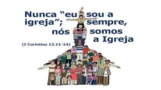 """Nunca """"eu sou a igreja""""; sempre, nós somos a Igreja 1Co12.11-14 Rev. Anatote Culto 11-07-2021"""