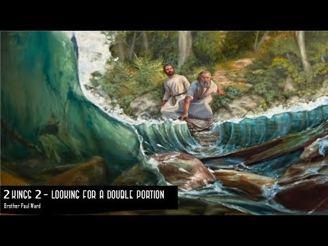 Looking for a Double Portion - Full Sermon - Paul Ward