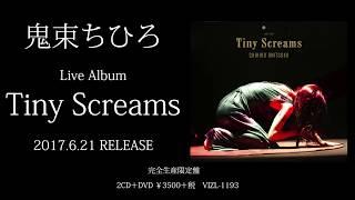 Live Album『Tiny Screams』(2017年6月21日発売)より全曲ダイジェスト...