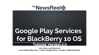 UPDATE: How to Install Cobalt Google Play Store on BlackBerry 10 OS - The NewsReel Free HD Video