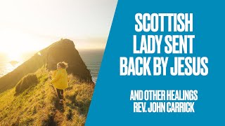 """A Scottish lady sent back by Jesus and other healings"" - Rev. John Carrick"