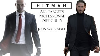 Hitman - Killing All Targets on Professional Difficulty John Wick Style