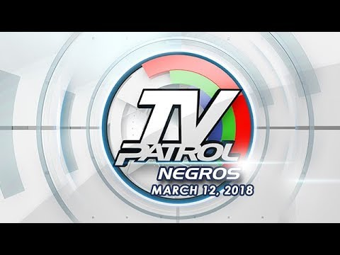 TV Patrol Negros - Mar 12, 2018