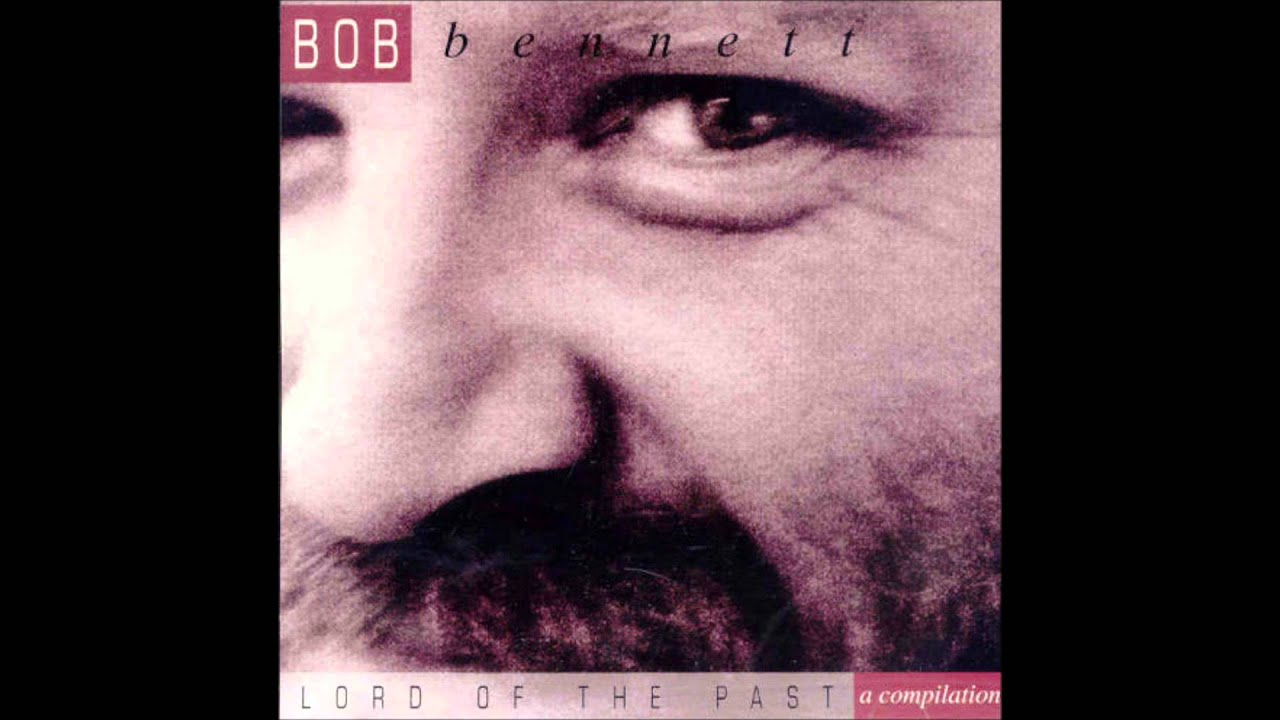 Bob Bennett - Lord Of The Past