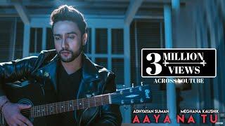 Aaya Na Tu 2.0 - Adhyayan Summan | Ft. Meghana Kaushik | Latest Hindi Songs 2019