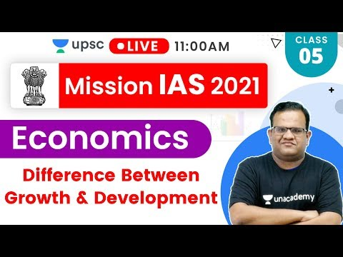 Mission IAS 2021 | Economics By Ashirwad Sir | Difference Between Growth & Development