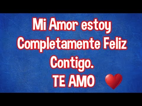 Mi Amor estoy Completamente Feliz Contigo - El Mensaje de Amor mas Bonito