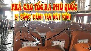 Kinh hãi giây phút PHÀ CAO TỐC đi Phú Quốc bị sóng đánh TAN NÁT kính