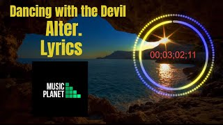 Alter. - Dancing With The Devil Lyrics