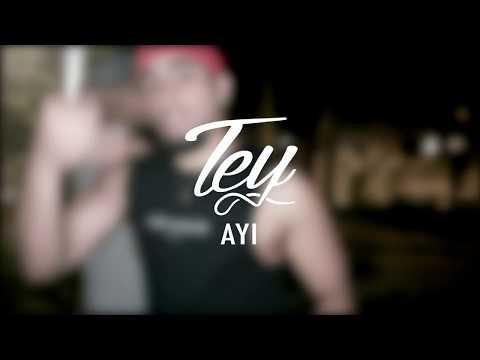 TEY - AYI (STREET CLIP)