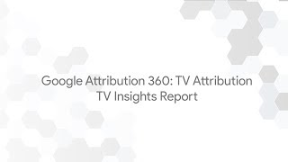 Google Attribution 360: TV Attribution - TV Insights Report