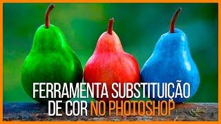 Tutorial Online Photoshop CC 2017 - Como usar  a Ferramenta Substituição de cor